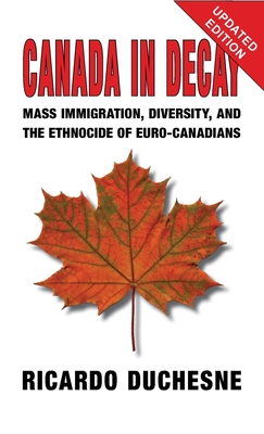 Canada In Decay: Mass Immigration, Diversity, and the Ethnocide of Euro-Canadians Cover Image