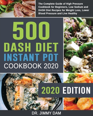 500 Dash Diet Instant Pot Cookbook 2020: The Complete Guide of High Pressure Cookbook for Beginners, Low Sodium and DASH Diet Recipes for Weight Loss, Cover Image
