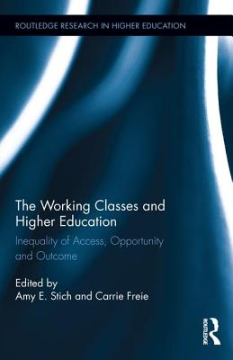 The Working Classes and Higher Education: Inequality of Access, Opportunity and Outcome (Routledge Research in Higher Education #20) Cover Image