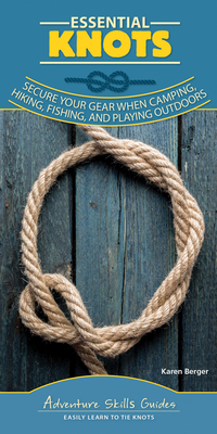 Essential Knots: Secure Your Gear When Camping, Hiking, Fishing, and Playing Outdoors Cover Image