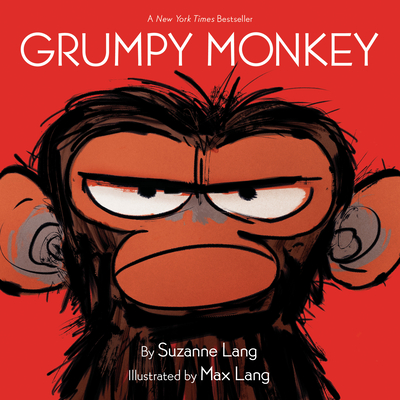 Grumpy Monkey Suzanne Lang, Max Lang (Illus.), Random House Books for Young Readers, $8.99,