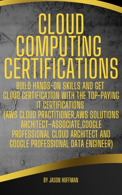 Cloud Computing Certifications: Build hands-on skills and get cloud certification with the Top-Paying IT Certifications (AWS Cloud Practitioner, AWS S Cover Image