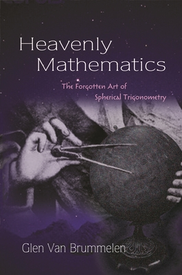Heavenly Mathematics: The Forgotten Art of Spherical Trigonometry Cover Image