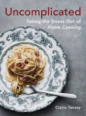 Uncomplicated: Taking the Stress Out of Home Cooking Cover Image