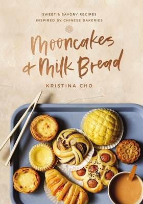 Mooncakes and Milk Bread: Sweet and Savory Recipes Inspired by Chinese Bakeries Cover Image