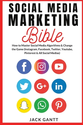 Social Media Marketing Bible: How to Master Social Media Algorithms & Change the Game (Instagram, Facebook, Twitter, Youtube, Pinterest & All Social Cover Image