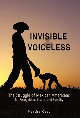 Invisible and Voiceless: The Struggle of Mexican Americans for Recognition, Justice, and Equality Cover Image