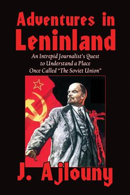 Adventures in Leninland: An Intrepid Journalist's Quest to Understand a Place Once Called the Soviet Union Cover Image