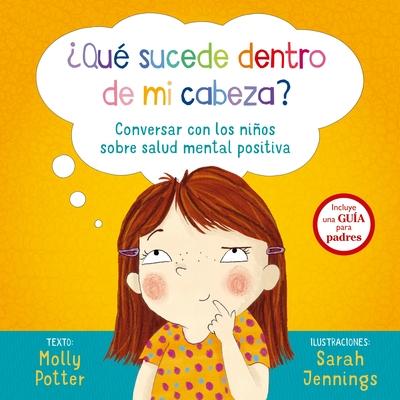 Que Sucede Dentro de Mi Cabeza?: Conversar Con los Ninos Sobre Salud Mental Positiva = What's Going on Inside My Head? Cover Image