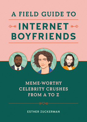 A Field Guide to Internet Boyfriends: Meme-Worthy Celebrity Crushes from A to Z Cover Image