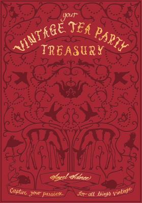 Vintage Tea Party Treasury: Capture Your Passion for All Things Vintage Cover Image