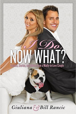 I Do, Now What?: Secrets, Stories, and Advice from a Madly-In-Love Couple Cover Image