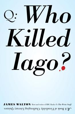 Who Killed Iago?: A Book of Fiendishly Challenging Literary Quizzes Cover Image