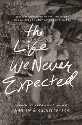 The Life We Never Expected: Hopeful Reflections on the Challenges of Parenting Children with Special Needs Cover Image