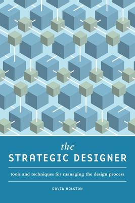 The Strategic Designer: Tools & Techniques for Managing the Design Process Cover Image