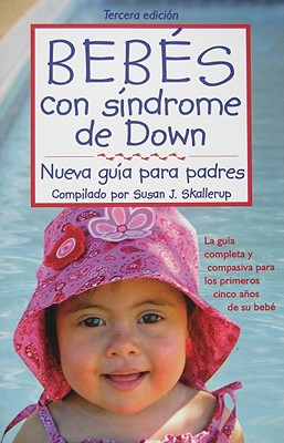 Bebes Con Sindrome de Down: Nueva Guia Para Padres = Babies with Down Syndrome Cover Image