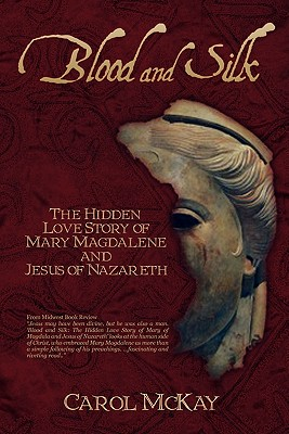 Blood and Silk: The Hidden Love Story of Mary Magdalene and Jesus of Nazareth Cover Image