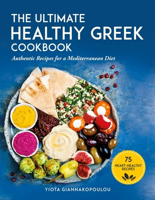 The Ultimate Healthy Greek Cookbook: 75 Authentic Recipes for a Mediterranean Diet Cover Image