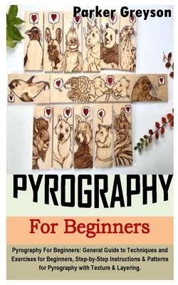 Pyrography for Beginners: Pyrography For Beginners: General Guide to Techniques and Exercises for Beginners, Step-by-Step Instructions & Pattern Cover Image