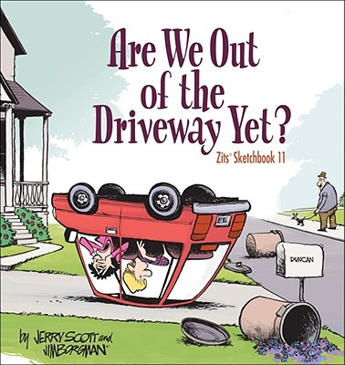Are We Out of the Driveway Yet?: Zits Sketchbook Number 11 Cover Image