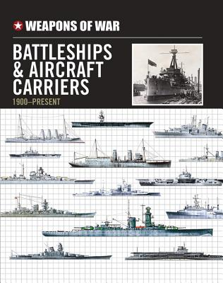 Weapons of War Battleships & Aircraft Carriers 1900-Present Cover Image