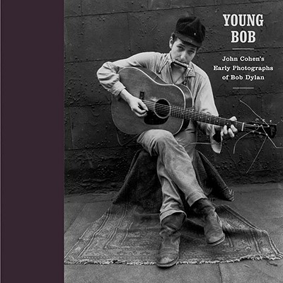 Young Bob: John Cohen's Early Photographs of Bob Dylan Cover Image