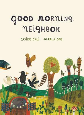 Good Morning Neighbor by Davide Cali and Maria Dek