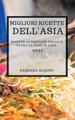 Migliori Ricette Dell'asia 2021 (Best Asian Recipes 2021 Italian Edition): Ricette Autentiche Veloci E Facili Da Fare in Casa Cover Image