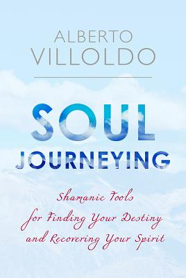 Soul Journeying: Shamanic Tools for Finding Your Destiny and Recovering Your Spirit Cover Image