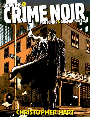 Drawing Crime Noir for Comics & Graphic Novels Cover Image