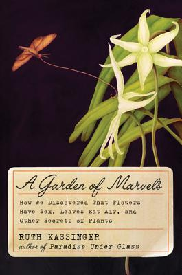 A Garden of Marvels: How We Discovered That Flowers Have Sex, Leaves Eat Air, and Other Secrets of Plants Cover Image