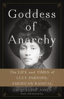 Goddess of Anarchy: The Life and Times of Lucy Parsons, American Radical Cover Image