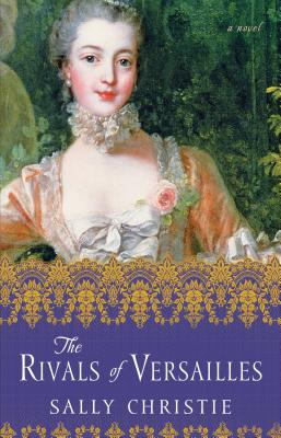 The Rivals of Versailles: A Novel (The Mistresses of Versailles Trilogy) Cover Image