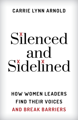 Silenced and Sidelined: How Women Leaders Find Their Voices and Break Barriers Cover Image