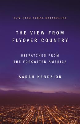 The View from Flyover Country: Dispatches from the Forgotten America Cover Image