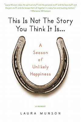 This Is Not the Story You Think It Is...: A Season of Unlikely Happiness Cover Image