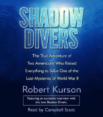 Shadow Divers: The True Adventure of Two Americans Who Risked Everything to Solve One of the Last Mysteries of World War II Cover Image