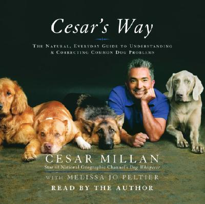 Cesar's Way: The Natural, Commonsense Guide to Understanding and Correcting All Common Dog Problems Cover Image