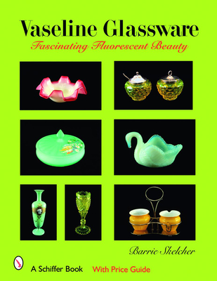 Vaseline Glassware: Fascinating Fluorescent Beauty (Schiffer Book) Cover Image