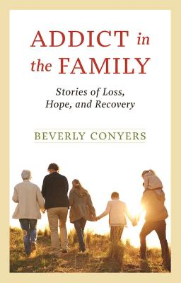 Addict in the Family: Stories of Loss, Hope, and Recovery Cover Image