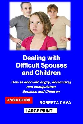 Dealing with Difficult Spouses and Children: How to Deal with Angry, Demanding and Manipulative Spouses and Children Cover Image