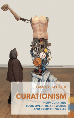 Curationism: How Curating Took Over the Art World and Everything Else (Exploded Views) Cover Image