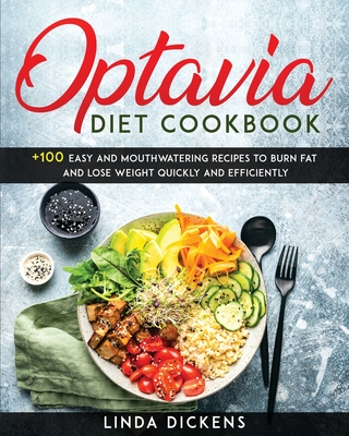 Optavia Diet Cookbook: +100 Easy And Mouthwatering Recipes To Burn Fat And Lose Weight Quickly And Efficiently Cover Image