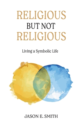 Religious But Not Religious: Living a Symbolic Life Cover Image