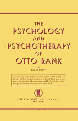 The Psychology and Psychotherapy of Otto Rank: An Historical and Comparative Introduction Cover Image