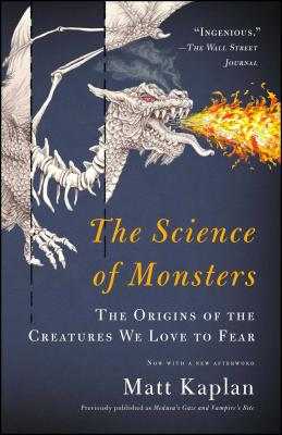 The Science of Monsters: The Origins of the Creatures We Love to Fear Cover Image