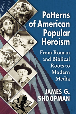 Patterns of American Popular Heroism: From Roman and Biblical Roots to Modern Media Cover Image