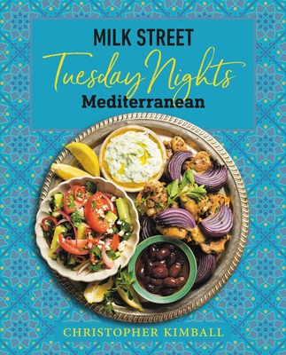 Milk Street: Tuesday Nights Mediterranean: 125 Simple Weeknight Recipes from the World's Healthiest Cuisine Cover Image