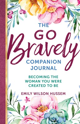 The Go Bravely Companion Journal: Becoming the Woman You Were Created to Be Cover Image