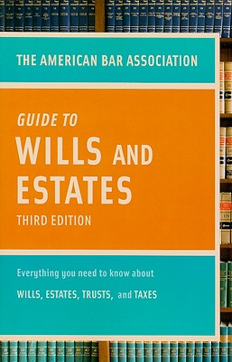American Bar Association Guide to Wills and Estates, Third Edition Cover
